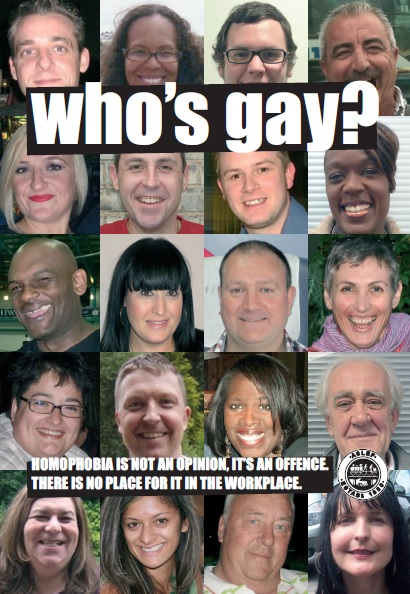 A collage of 20 photographs of different people's faces. Over the top of the photographs white text says 'who's gay?' and 'homophobia is not an opinion, it's an offence. There's no place for it in the workplace'