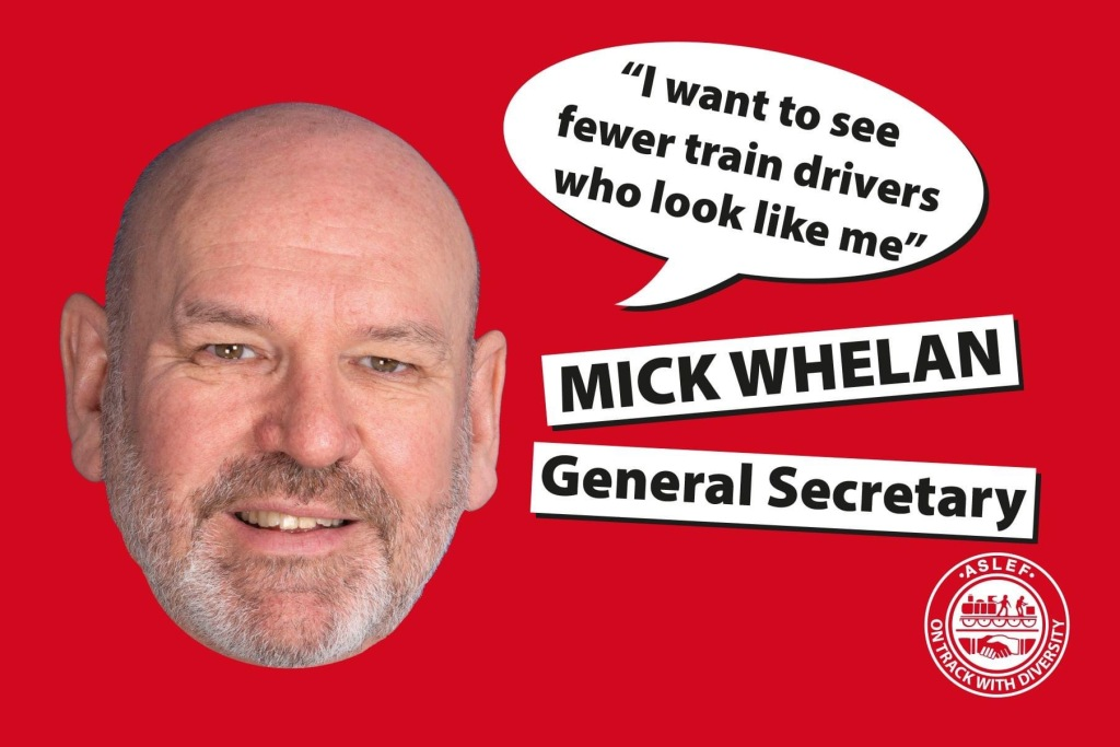 A red postcard with a photograph of Mick Whelan's head. A speech bubble says 'I want to see fewer train drivers who look like me' and 'Mick Whelan, General Secretary'